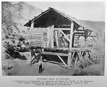 Sutter's mill in Coloma, where carpenter James Marshall found the first gold in the mill's ditch.