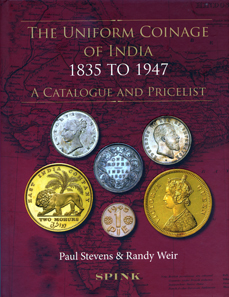 Paul Stevens, Randy Weir, The Uniform Coinage of India 1835 to 1947. A Catalogue and Pricelist. Spink, London, 2012. 374 p., images and plates in colour. 25.3 x 19.2 cm. Hardcover. ISBN: 978-1-907427-237-7. 75 GBP.
