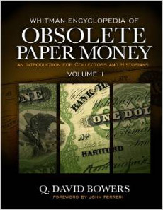 Q. David Bowers, Whitman Encyclopedia of Obsolete Paper Money Volume 1: An Introduction for Collectors and Historians, Whitman Publishing, Atlanta (GE), 2014. Hardcover, 288 pages, full color, 8.5 x 11 inches. ISBN 079483939-8. US$39.95.