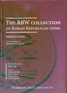 Roberto Russo, The RBW Collection of Roman Republican Coins. Numismatica Ars Classica AG, 2013. 30.5 x 21.6 cm, 435 p., images in colour. Hardcover. ISBN: 978-88-7794-835-9. $150.