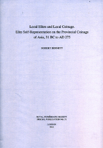 Robert Bennett, Local Elites and Local Coinage. Elite Self-Representation on the Provincial Coinage of Asia, 31 BC to AD 275. Royal Numismatic Society Special Publication 51. Royal Numismatic Society, London, 2014. 201 p. and 31 b/w plates. 22 x 30.5 cm. Hardcover. ISBN: 0-901405-79-5. 50 GBP + plus shipping costs.
