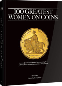 100 Greatest Women on Coins. By Ron Guth; foreword by Charmy Harker. Hardcover, coffee-table size (10 x 12 inches), 128 pages, full color. ISBN 0794843360. Retail $29.95 U.S.