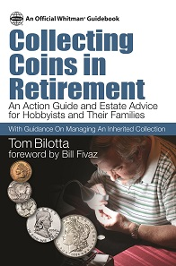 Tom Bilotta, Collecting Coins in Retirement: An Action Guide and Estate Advice for Hobbyists and Their Families. Whitman Publishing, Atlanta (GE), 2016. 256 p., 6 x 9 inches, full color. Softcover. ISBN: 0794843778. US$ 19.95.