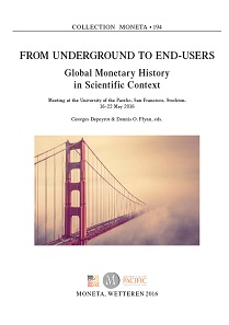 George Depeyrot & Dennis O. Flynn (eds.), From Underground to End-Users - Global Monetary History in Scientific Context. Moneta, Wetteren (2016). 189 pages with several illustrations. 21 x 29cm. ISBN 978-94-91384-62-2. 70 euros.