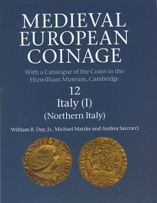 William R. Day Jr., Michael Matzke, Andrea Saccocci, Medieval European Coinage with a Catalogue of the Coins in the Fitzwilliam Museum, Cambridge. Vol. 12: Italy (I) (Northern Italy). Cambridge University Press, Cambridge 2016. 1135 pages with 80 plates as well as b/w illustrations and maps, 25.3 x 19.7 cm. Hardcover. ISBN: 978-0-521-26021-3. GBP 175.