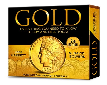 Jeff Garrett and Q. David Bowers, GOLD: Everything You Need to Know to Buy and Sell Today, 2nd Edition. Foreword by Kenneth. Bresset. Whitman Publishing. Atlanta (GA), 2017. 120 pages, in full color, hardcover in a slipcase. ISBN: 0794845185. Retail US$14.95.