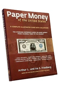 "21st edition of Arthur L. and Ira S. Friedberg's ""Paper Money of the United States"" comprising 328 pages and more than 900 color illustrations, available in three different formats."