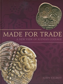 John Talbot, Made for trade. A new view of Icenian coinage. Oxbow, Oxford/Philadelpia 2017. 254 p. with illustrations in black and white and colour, 22.2 x 28.8 cm. Hardcover, ISBN: 9781785708121. GBP 55.