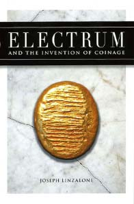 Joseph Linzalone, Electrum and the invention of coinage. Dennis McMillan Publications 2011. 246 p. with colour illustrations. ISBN 978-0-939767-62-5. Hardcover. 23.5x15.7 cm. $85.00.