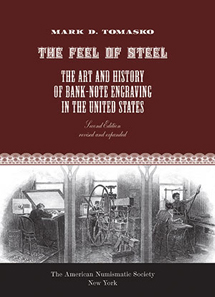 Mark D. Tomasko, The Feel of Steel: The Art and History of Bank-Note Engraving in the United States, American Numismatic Society 2012. 180 pages. ISBN-13: 978 089722 321 8. Hardcover. $120.