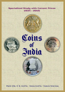 V. K. Gupta, Neha Gupta and Varun Nischal, Coins of India: Specialized Study With Current Prices 1835-2012, Hobby Book Centre. 2012. $75.00.