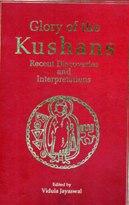 Vidula Jayaswal (ed.), Glory of the Kushans. Recent Discoveries and Interpretations, Aryan Books International, 2012. xvi, 456 p. figs. ISBN: 9788173054273. $275.00.