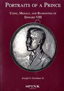 Portraits of a Prince - Coins, Medals and Banknotes of Edward VIII; Quarto, 704 pages, fully illustrated with values in US$. Casebound. £49.50.
