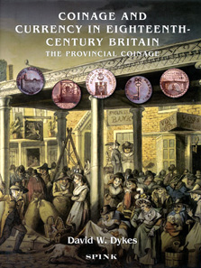 David W. Dykes, Coinage and Currency in Eighteenth-Century Britain. The Provincial Coinage. Spink, London, 2011. 383 pp. illus. throughout. Clothbound, thread stitching. 22 x 28.5 cm. ISBN 978-1-907427-16-9. £65.