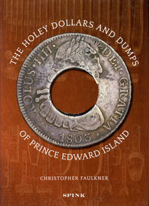 Christopher Faulkner, The Holey Dollars and Dumps of Prince Edward Island. Spink, London 2012. 382 p. colour images. Hardcover. 21,5 x 30,5cm. ISBN 978-1-907427-18-3.